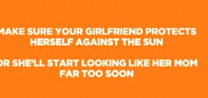 The sun will turn your girlfriend into her mother