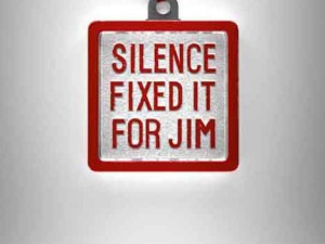 Silence Fixed it for Jim