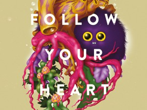 Follow your heart. Also in advertising.