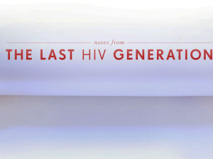 Notes From The Last HIV Generation