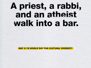 A priest, a rabbi and an atheist walk into a bar for cultural diversity