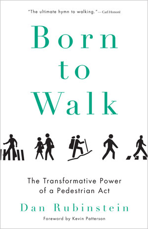 Born to Walk: The Transformative Power of a Pedestrian Act Dan Rubinstein